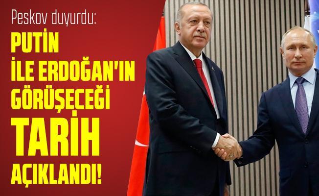 Peskov duyurdu: Putin ile Erdoğan'ın görüşeceği tarih açıklandı!