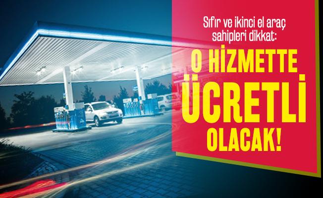 Sıfır ve ikinci el araç sahipleri dikkat: Akaryakıt istasyonlarında o hizmette ücretli olacak!