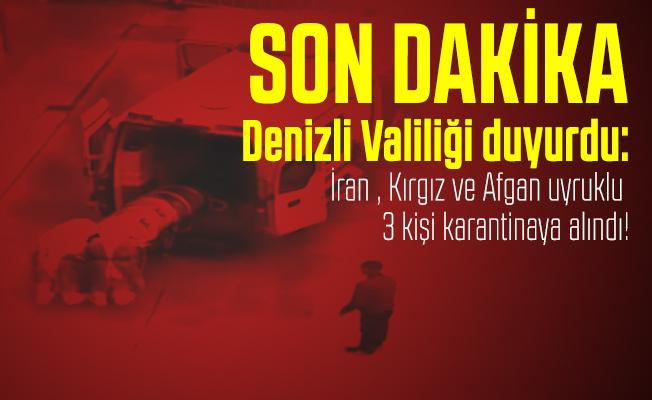 Son dakika Denizli Valiliği duyurdu: İran , Kırgız ve Afgan uyruklu 3 kişi karantinaya alındı!