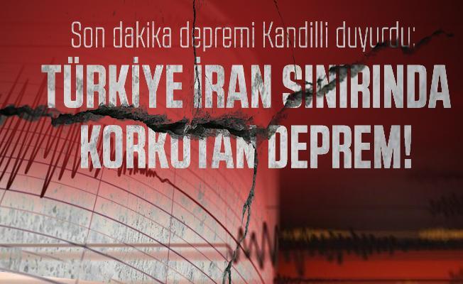 Son dakika depremi Kandilli duyurdu: Türkiye İran sınırında korkutan deprem!