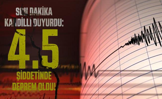 Son dakika Kandilli duyurdu: 4.5 şiddetinde deprem oldu!