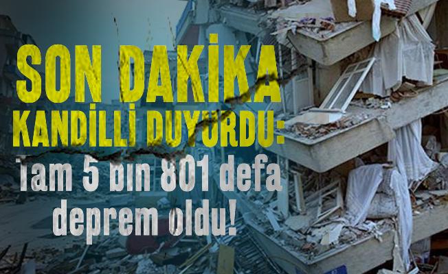 Son dakika Kandilli duyurdu: Tam 5 bin 801 defa deprem oldu!