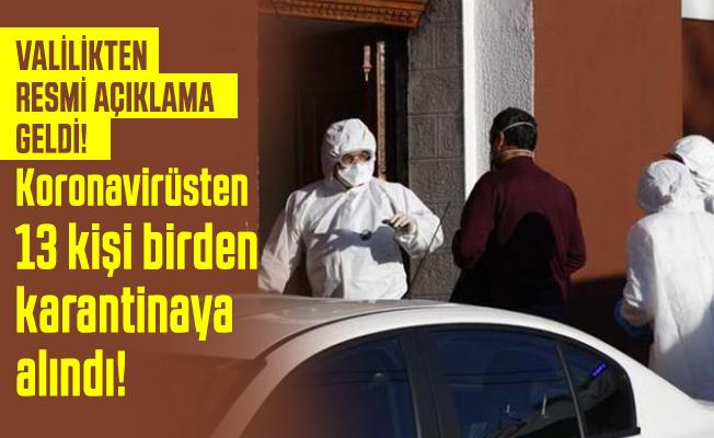 Son dakika Valilikten resmi açıklama geldi! 13 kişi birden koronavirüsten karantinaya alındı!