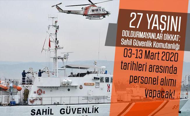 27 yaşını doldurmayanlar dikkat: Sahil Güvenlik Komutanlığı 03-13 Mart 2020 tarihleri arasında personel alımı yapacak!