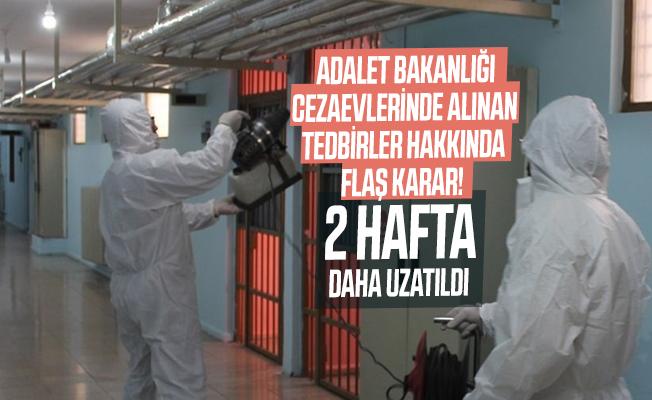 Adalet Bakanlığı cezaevlerinde alınan tedbirler hakkında flaş karar! 2 hafta daha uzatıldı