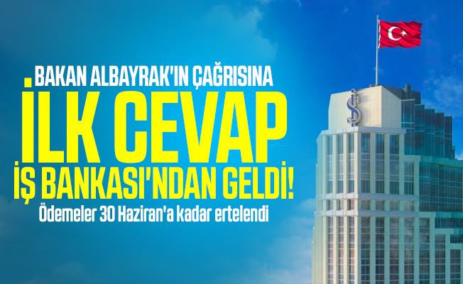 Bakan Albayrak'ın çağrısına ilk cevap İş Bankası'ndan geldi! Ödemeler 30 Haziran'a kadar ertelendi