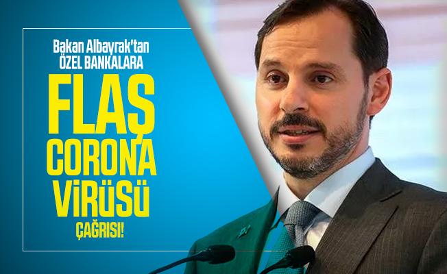 Bakan Albayrak'tan özel bankalara flaş corona virüsü çağrısı!