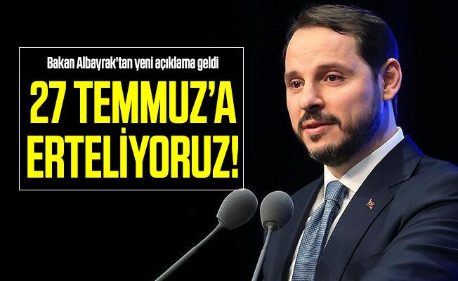 Bakan Albayrak'tan yeni açıklama: 27 Temmuz'a erteliyoruz!