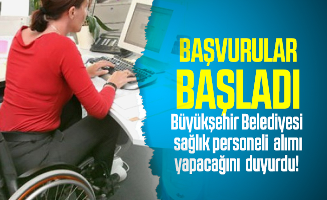 Büyükşehir Belediyesi sağlık personeli alımı yapacağını duyurdu! Başvurular başladı