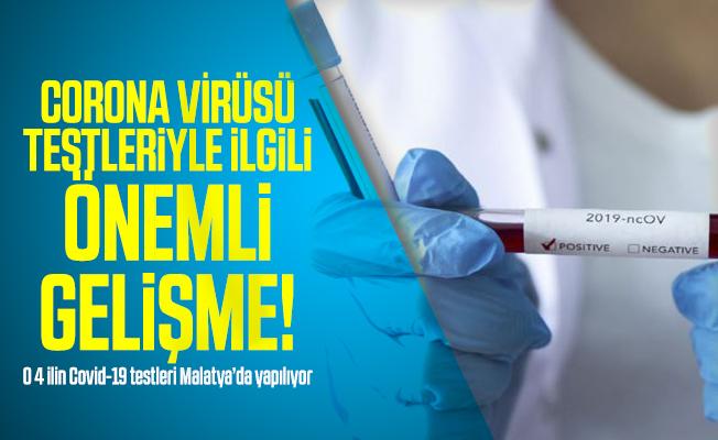 Corona virüsü testleriyle ilgili önemli gelişme! O 4 ilin Covid-19 testleri Malatya'da yapılıyor
