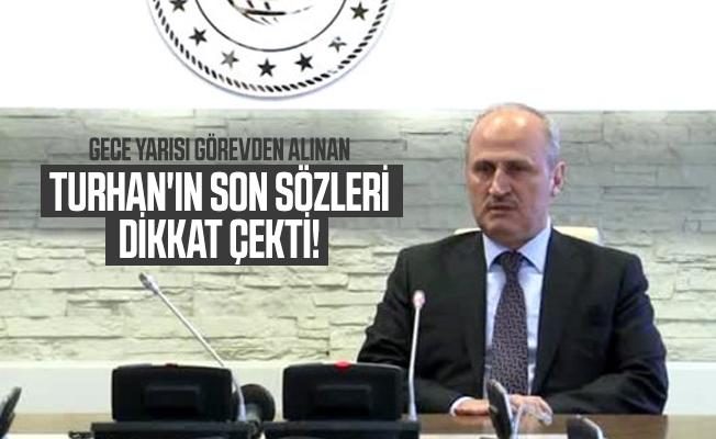 Gece yarısı görevden alınan Turhan'ın son sözleri dikkat çekti!