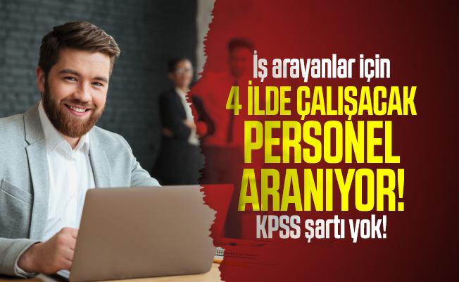 İş arayanlar için 4 ilde çalışacak personel aranıyor! KPSS şartı yok!