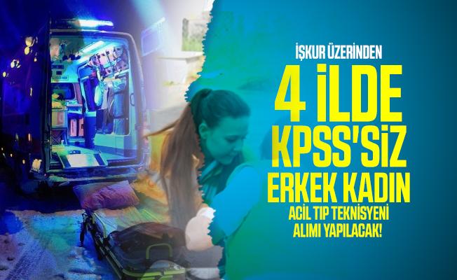 İŞKUR üzerinden 4 ilde KPSS'siz erkek kadın Acil Tıp Teknisyeni alımı yapılacak! Başvuru şartları açıklandı