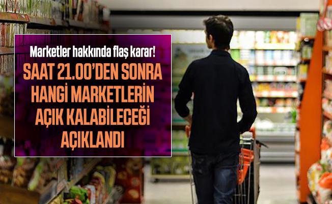 Marketler hakkında flaş karar! Saat 21.00'den sonra hangi marketlerin açık kalabileceği açıklandı