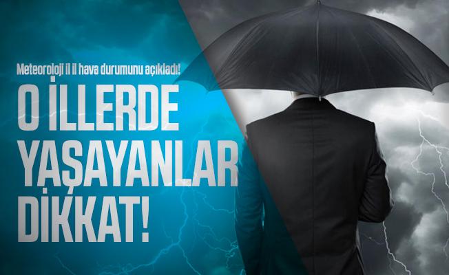 Meteoroloji il il hava durumunu açıkladı! O illerde yaşayanlar dikkat!