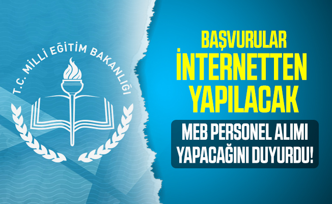 Milli Eğitim Bakanlığı personel alımı yapacağını duyurdu! İş başvuruları internetten yapılacak