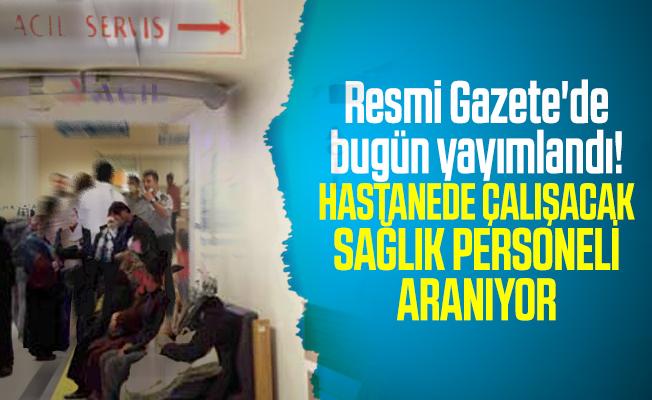 Resmi Gazete'de bugün yayımlandı! Sağlık personel alımı yapılacak! Hemşire, sağlık teknikeri, sağlık personeli alımı...