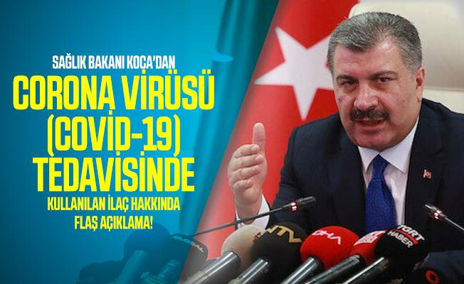 Sağlık Bakanı Koca'dan corona virüsü (covid-19) tedavisinde kullanılan ilaç hakkında flaş açıklama!