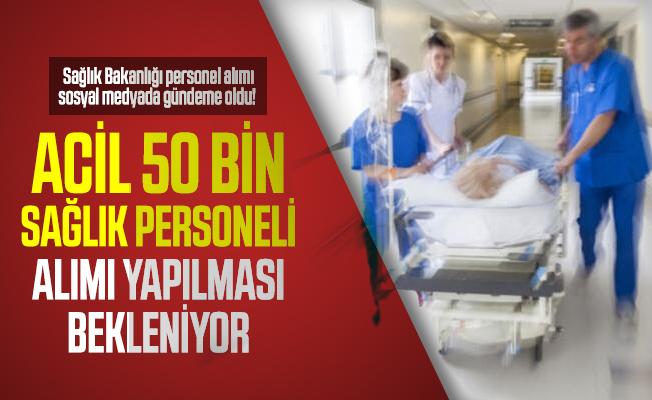 Sağlık Bakanlığı personel alımı sosyal medyada gündeme oldu! Acil 50 bin sağlık personeli alımı yapılması bekleniyor