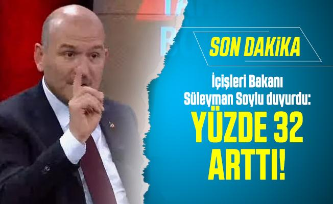 Son dakika İçişleri Bakanı Süleyman Soylu duyurdu: Yüzde 32 arttı!