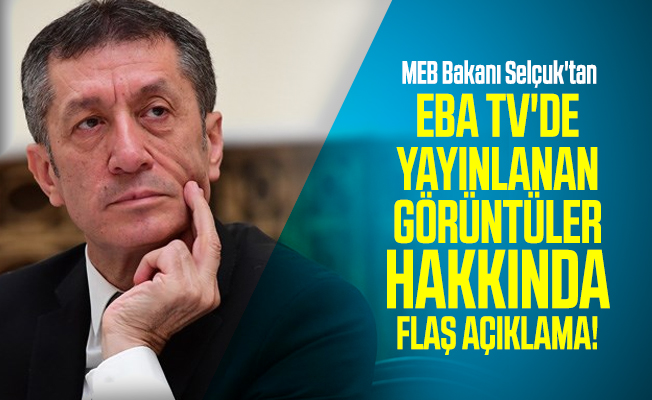 Son dakika MEB Bakanı Selçuk'tan EBA TV'de yayınlanan görüntüler ardından flaş açıklama!