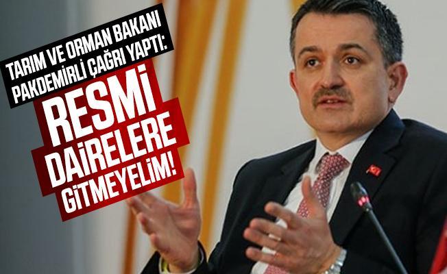 Tarım ve Orman Bakanı Pakdemirli çağrı yaptı: Resmi dairelere gitmeyelim!