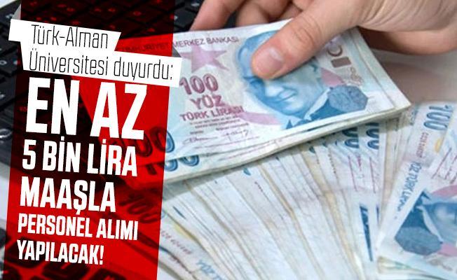 Türk-Alman Üniversitesi duyurdu: En az 5 bin lira maaşla personel alımı yapılacak!