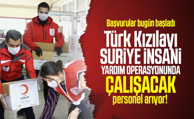 Türk Kızılayı Suriye İnsani Yardım Operasyonunda çalışacak personel arıyor! Başvurular bugün başladı