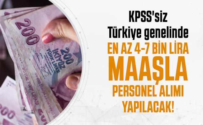 Türkiye genelinde en az 4-7 bin lira maaşla personel alımı yapacak! KPSS şartı yok