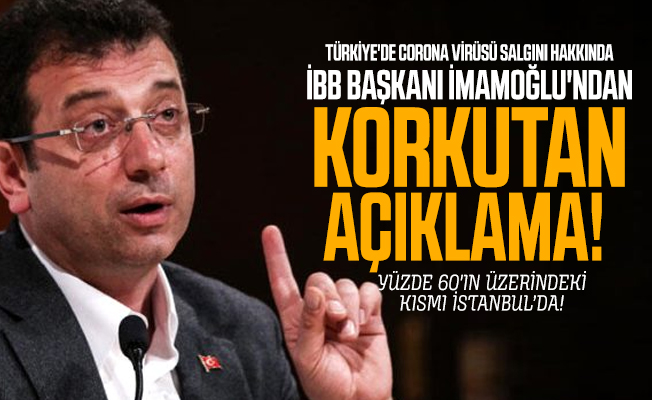 Türkiye'de corona virüsü salgını hakkında İBB Başkanı İmamoğlu'ndan korkutan açıklama!