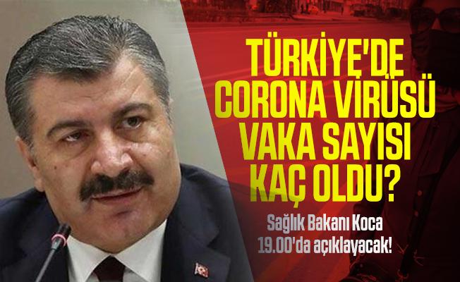 Türkiye'de corona virüsü vaka sayısı kaç oldu? Sağlık Bakanı Koca 19.00'da açıklayacak