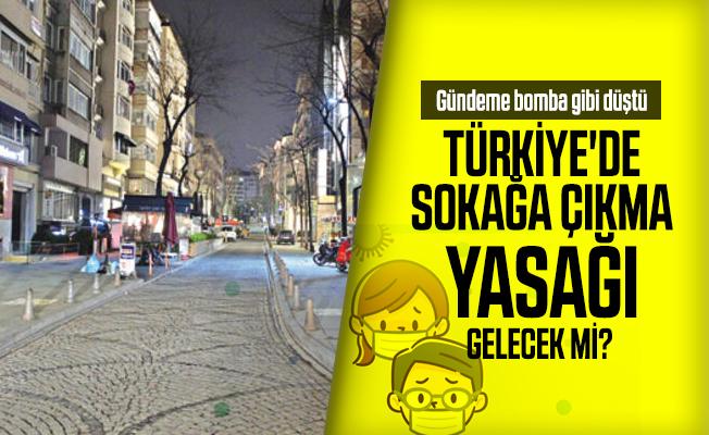 Türkiye'de sokağa çıkma yasağı gelecek mi? Gündeme bomba gibi düştü