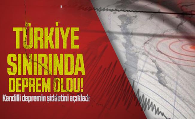 Türkiye sınırında deprem oldu! Kandilli depremin şiddetini açıkladı