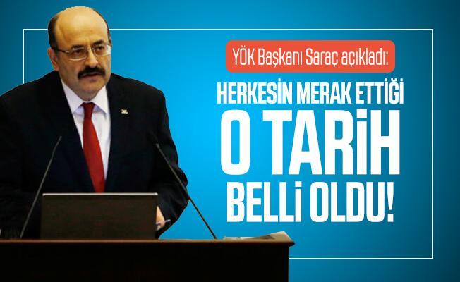 YÖK Başkanı Saraç açıkladı: Herkesin merak ettiği tarih belli oldu!