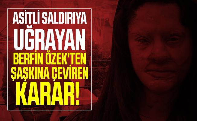 Asitli saldırıya uğrayan Berfin Özek'ten şaşkına çeviren karar!