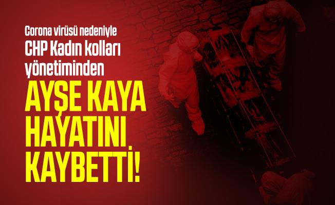 Corona virüsü nedeniyle CHP Kadın kolları yönetiminden Ayşe Kaya hayatını kaybetti!