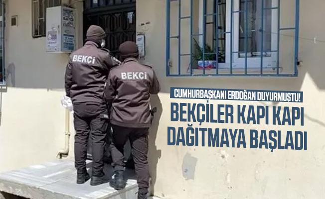 Cumhurbaşkanı Erdoğan duyurmuştu! Bekçiler kapı kapı dağıtmaya başladı