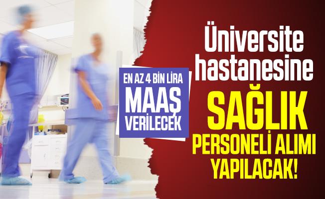 En az 4 bin lira maaşla üniversite hastanesine sağlık personel alımı yapılacak! Başvuru şartları belli oldu