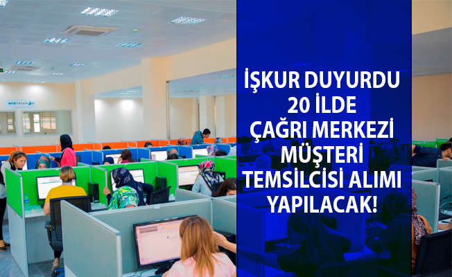 İŞKUR çağrı merkezi müşteri temsilcisi olarak 942 personel alımı yapılacağını duyurdu!
