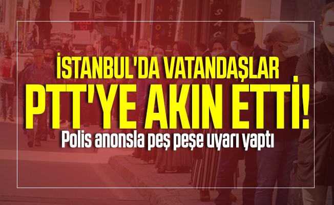 İstanbul'da vatandaşlar PTT'ye akın etti! Polis anonsla peş peşe uyarı yaptı