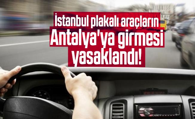 İstanbul plakalı araçların Antalya'ya girmesi yasaklandı!