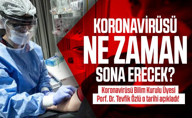 Koronavirüsü ne zaman sona erecek? Bilim Kurulu Üyesi Porf. Dr. Tevfik Özlü o tarihi açıkladı!