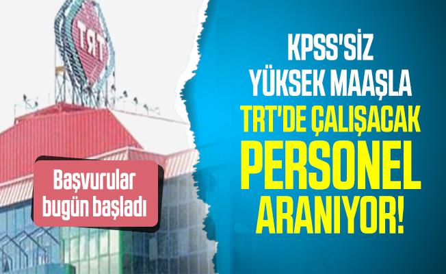 KPSS'siz Yüksek maaşla TRT'de çalışacak personel aranıyor! Başvurular bugün başladı