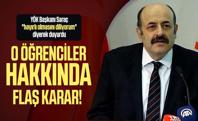 """O öğrenciler hakkında flaş karar! YÖK Başkanı Saraç """"hayırlı olmasını diliyorum"""" diyerek duyurdu"""