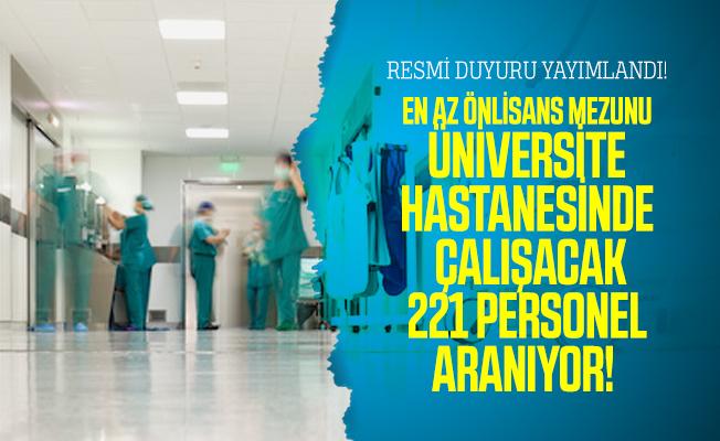Resmi duyuru yayımlandı! En az önlisans mezunu Üniversite hastanesinde çalışacak 221 personel aranıyor!