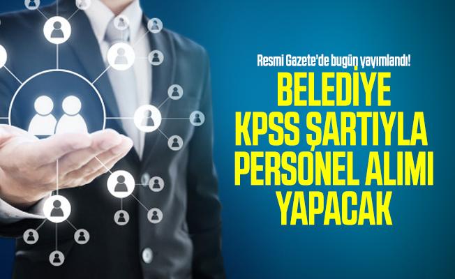 Resmi Gazete'de bugün yayımlandı! Belediye KPSS şartıyla personel alımı yapacak