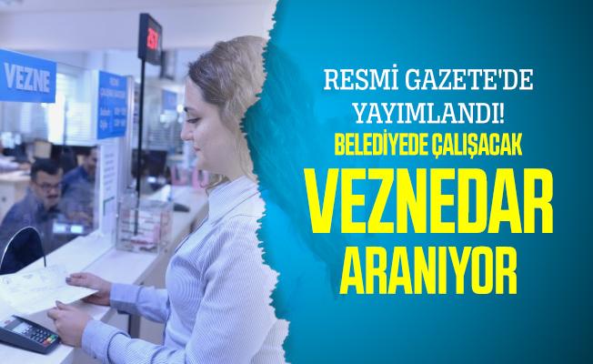 Resmi Gazete'de yayımlandı! Belediyede çalışacak Veznedar aranıyor
