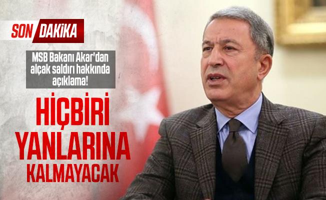 Son dakika MSB Bakanı Akar'dan alçak saldırı hakkında açıklama!