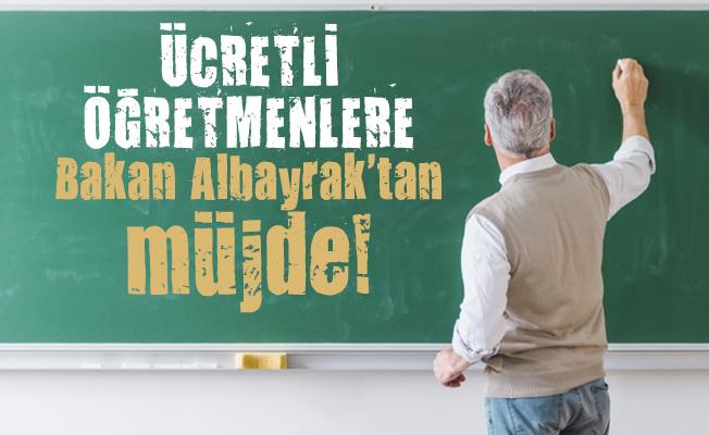 Ücretli öğretmenlere Bakan Albayrak'tan müjde! Ücretli öğretmen maaşları yatırılacak