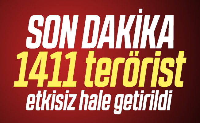 Son dakika Bakan Akar açıkladı: 1411 terörist etkisiz hale getirildi